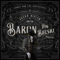 Jason Bieler And The Baron Von Bielski Orchestra - Songs For The Apocalypse